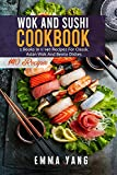 Wok And Sushi Cookbook: 2 Books In 1: 140 Recipes For Classic Asian Wok And Bento Dishes