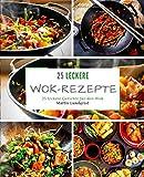 25 leckere Wok-Rezepte: 25 leckere Gerichte für den Wok