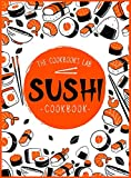 Sushi Cookbook: The Step-by-Step Sushi Guide for beginners with easy to follow, healthy, and Tasty recipes. How to Make Sushi at Home Enjoying 101 ... and Sashimi Recipes. Your Sushi Made Simple!